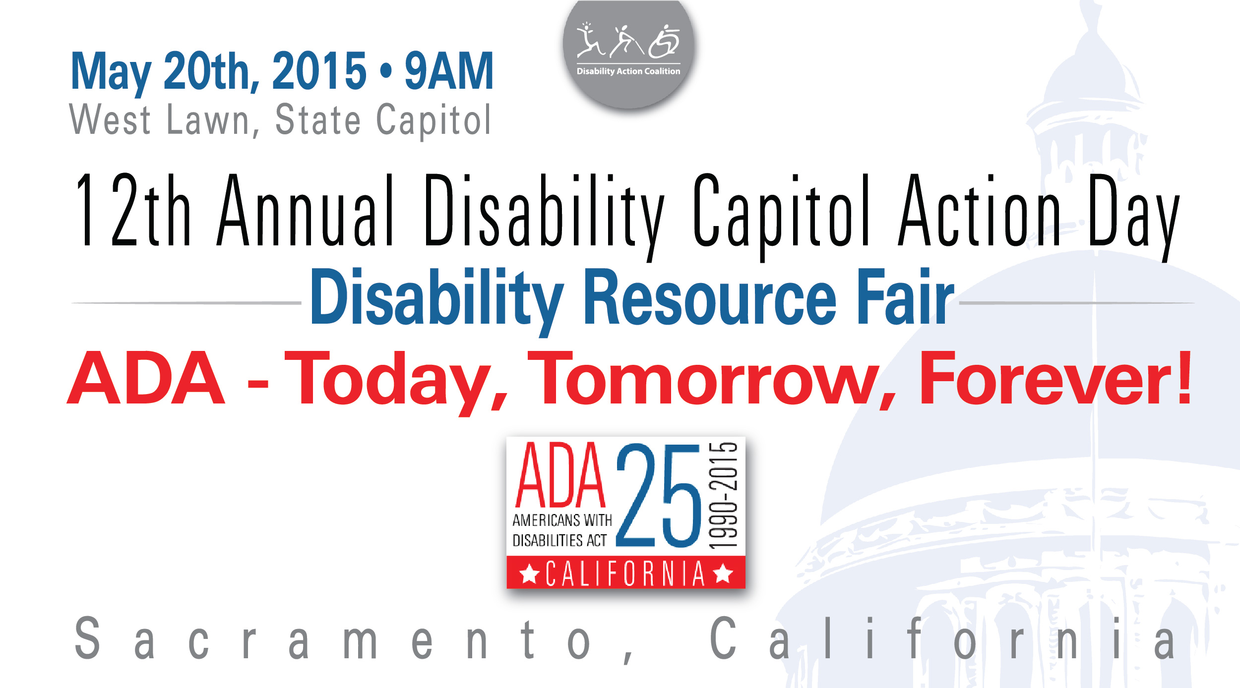 Image of DCAD 2014 with marchers as far as the eye can see. Image reads Wednesday May 20th, 2015. ADA - Today, Tomorrow, Forever! 12th Annual Disability Capitol Action Day, State Capitol Sacramento California.