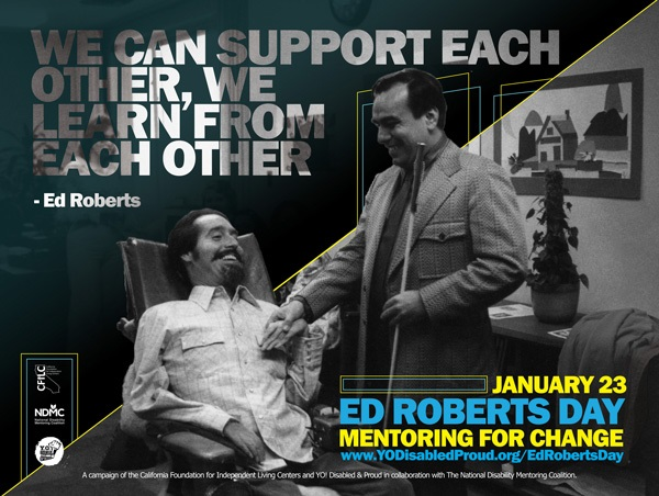 "A poster of Ed Roberts as a mentor. The text reads ""We can support each other, we can learn from each other""."