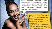"Graphic novel/pop art style photo of Stephanie Thomas, a smiling woman with her hair in a top knot, with her hands folded and resting elegantly under her chin. CFILC logo in the top left corner and the header, BLACK HERITAGE MONTH in gold block letters is at the top. Ms. Thomas' speech bubble reads, ""THE CONVERSATION ABOUT DIVERSITY MUST INCLUDE DRESSING WITH DISABILITIES. IT EMPOWERS PEOPLE WITH DISABILITIES TO COMPETE FOR EMPLOYMENT OPPORTUNITIES, AND IT'S ABSOLUTELY ESSENTIAL FOR POSITIVE SELF-EFFICACY."" The box below it reads, ""STEPHANIE THOMAS: PRESIDENT OF CUR8ABLE AND SOCIAL ENTREPRENEUR SPECIALIZING IN DRESSING WITH DISABILITIES. MS. THOMAS IS A CONGENITAL AMPUTEE MISSING DIGITS ON HER RIGHT HAND AND FEET, AND HAS FOLLOWED CLOTHING AND RETAIL TRENDS FOR PEOPLE WITH DISABILITIES SINCE 1992."" The black stripe below reads #BHM2018 #DisabledAndProud."