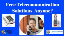 "A dark blue background. Large white text reads ""Free Telecommunication Solutions, Anyone?"". Beaneath this is a photo of two adapted phones and a senior woman using the phone. The bottom has the Ability Tools Logo and the California Phones logo."