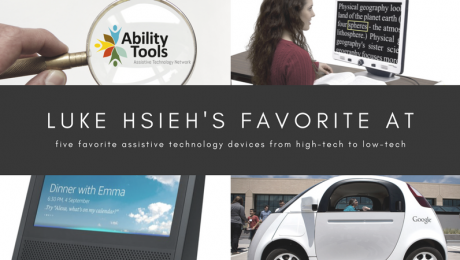"""There is a black bar with white text. It reads """"Luke Hsieh's Favorite AT five favorite assistive technology devices from high-tech to low-tech"""". There are photos of the various AT devices and the Ability Tools logo."""