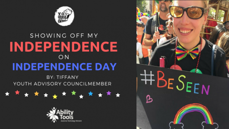 """A black background with a photo of the author at Pride. There is the YO! Disabled and Proud logo. The text reads """"Showing off my Independence on Independence Day By: Tiffany Youth Advisory Councilmember"""". Beneath this are rainbow stars and the Ability Tools Logo."""