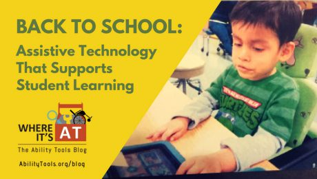 Young boy using an AT device for communication. Text: Back to School: Assistive Technology that Supports Student Learning.