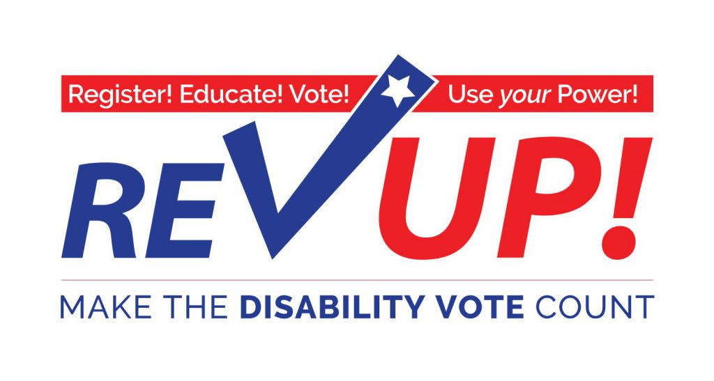 Red, White, and Blue Text: Register! Educate! Vote! Use Your Power! Rev UP! for independent living. Make the disability vote count.