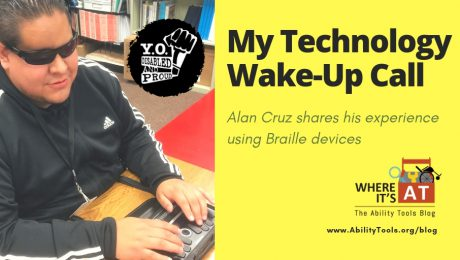 Photo of a young Latino man typing, using a black Braille device. Text: My Technology Wake-Up Call. Alan Cruz shares his experience using Braille devices.