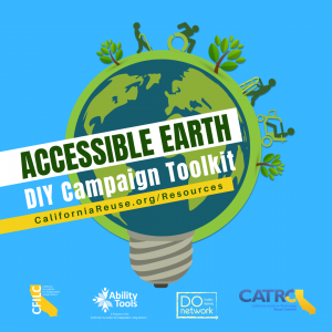 Image of Earth as a light bulb with icon people with disabilities and trees moving. Text: Accessible Earth DIY Campaign Toolkit. CaliforniaReuse.org/Resources