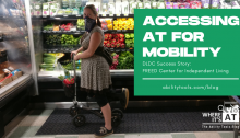 """A woman wearing a dress using a knee scooter on a grocery store produce aisle. Text reads """"Accessing AT for Mobility DLDC Success Story: FREED Center For Independent Living"""""""