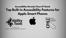 """A grey background displays black text that reads """"Accessibility Already Close AT Hand: Top Built-in Accessibility Features for Apple Smart Phones""""' Along the bottom are the Ability Tools, Apple and California Foundation for Independent Living Centers Logos."""""""