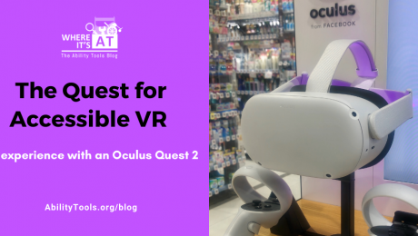 A display of an Oculus headset in a store. The Where it's AT logo is situated above the text. Text reads: The Quest for Accessible VR - My experience with an Oculus Quest 2 - AbilityTools.org/blog