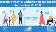 """A diverse group of animated people approach baqllot boxes with """"x''s"""" and """"Checkmarks"""" in speech bubbles above their heads. The CFILC, Do network and Where it's AT logo are situated below the image. Text reads: Accessible Voting: California Recall Election September 14, 2021"""