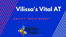 "A dark blue background with red and white diagonal stripes. The text in white reads ""Vilissa's Vital AT"". In red text it reads ""Ability Tools Weekly"". There is the Ability Tools logo."