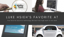 "There is a black bar with white text. It reads ""Luke Hsieh's Favorite AT five favorite assistive technology devices from high-tech to low-tech"". There are photos of the various AT devices and the Ability Tools logo."