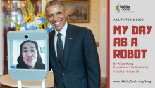 """The image is of President Obama at the White House. He has his arm wrapped around a computer screen that is a robot attached to wheels. On the screen you can see Alice Wong connecting via videochat from her home in San Francisco. The right side features the Ability Tools Logo. It reads """"Ability Tools Blog My Day as a Robot. By Alice Wong, Founder of the Disability Visibility Project. www.AbilityTools.org/blog""""."""