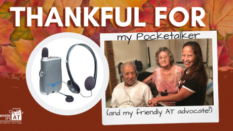 Photo of elder man, elder woman, and young Asian woman smiling. Text: Thankful for my Pocketalker and friendly AT Advocate!