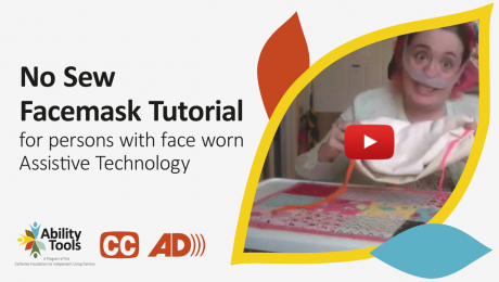 No-sew Facemask Tutorial for persons with face worn Assistive Technology. Screen capture of person making their own facemask.