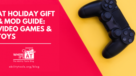 A non-labeled videogame controller on a red and yellow surface. Text reads: AT Holiday Gift & Mod Guide: Video Games & Toys Where It's AT Logo - abilitytools.org/blog
