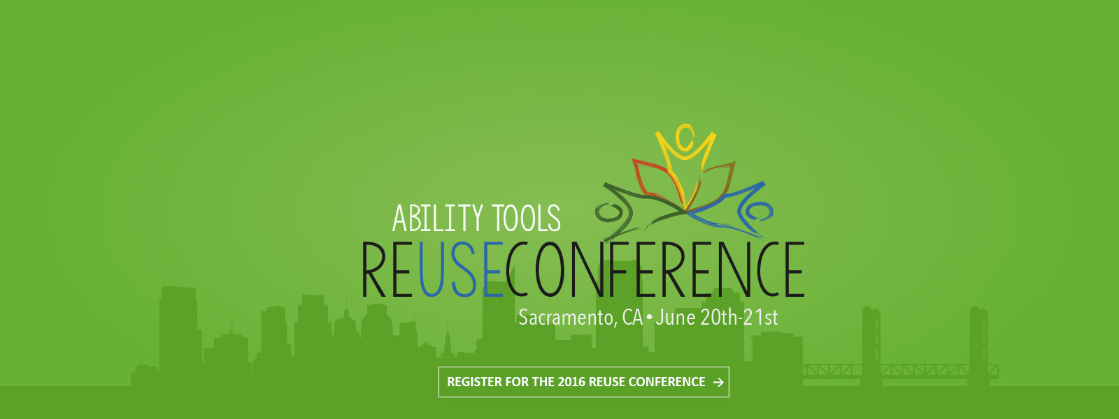Banner for the Ability Tools 2016 Reuse Conference - Sacramento, CA on June 20th & 21st. Click to register for the 2016 Reuse Conference.