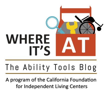 Logo of Where It's AT. The Ability Tools Blog. A program of the California Foundation for Independent Living Centers.